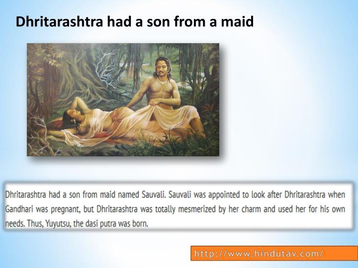 Dhritarashtra had a son from a maid