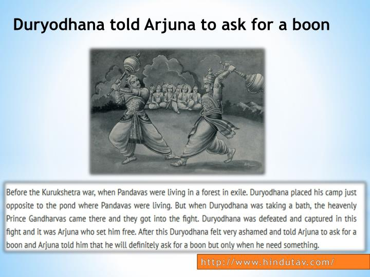 Duryodhana told Arjuna to ask for a boon