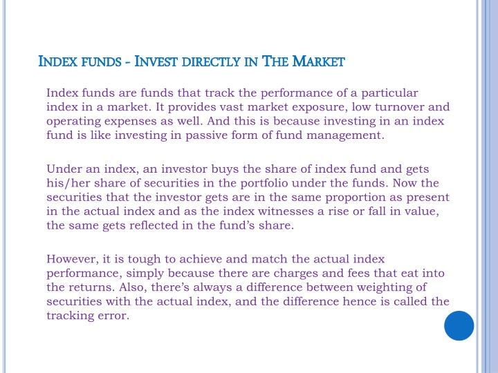 Index funds invest directly in the market