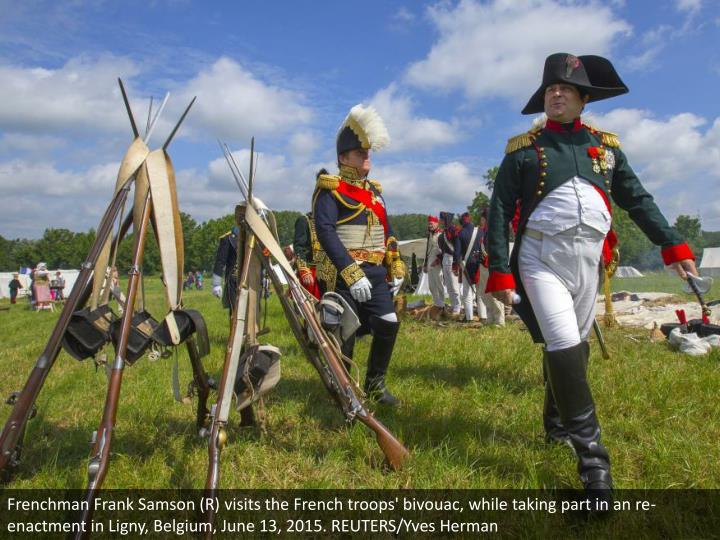 Frenchman Frank Samson (R) visits the French troops' bivouac, while taking part in an re-enactment in Ligny, Belgium, June 13, 2015. REUTERS/Yves Herman