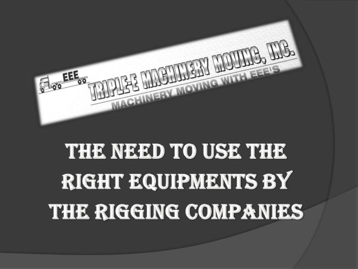 The Need To Use The Right Equipments By The Rigging Companies