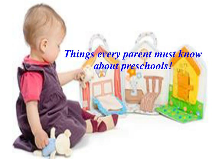 Things every parent must know about preschools!