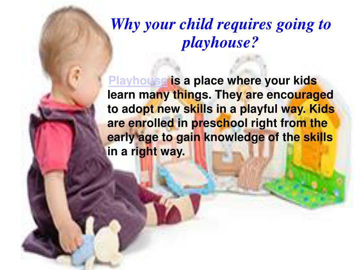 Why your child requires going to playhouse?