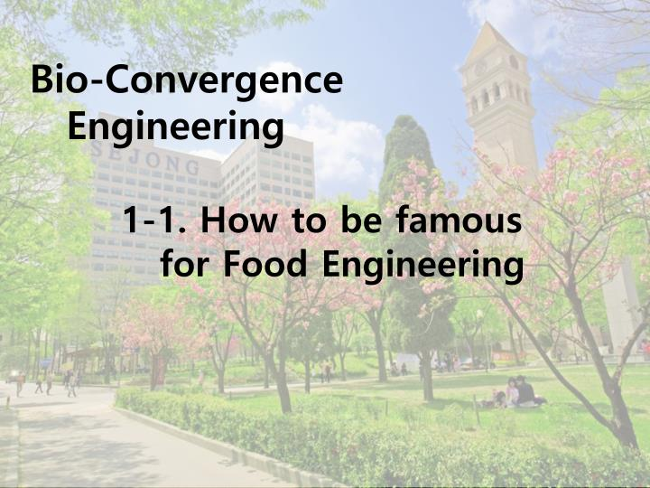 Bio convergence engineering 1 1 how to be famous for food engineering
