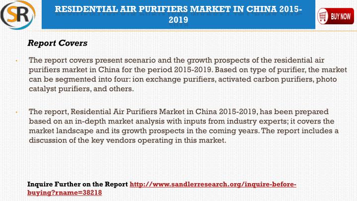 The report covers present scenario and the growth prospects of the residential air purifiers market in China for the period 2015-2019. Based on type of purifier, the market can be segmented into four: ion exchange purifiers, activated carbon purifiers, photo catalyst purifiers, and others.