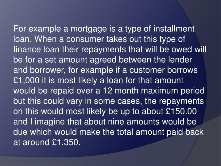 For example a mortgage is a type of