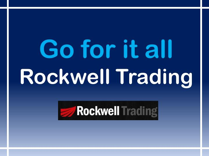 Go for it all rockwell trading
