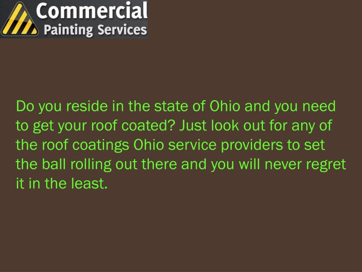 Do you reside in the state of Ohio and you need to get your roof coated? Just look out for any of the roof coatings Ohio service providers to set the ball rolling out there and you will never regret it in the least.