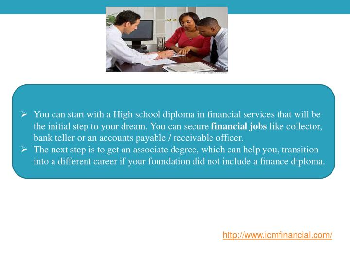 You can start with a High school diploma in financial services that will be the initial step to your dream. You can secure