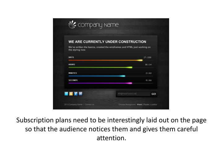 Subscription plans need to be interestingly laid out on the page so that the audience notices them and gives them careful attention.