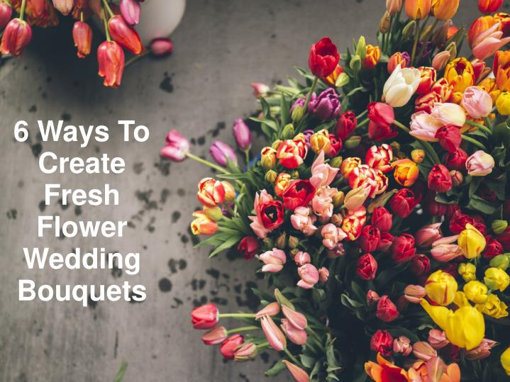 6 ways to create fresh flower wedding bouquets