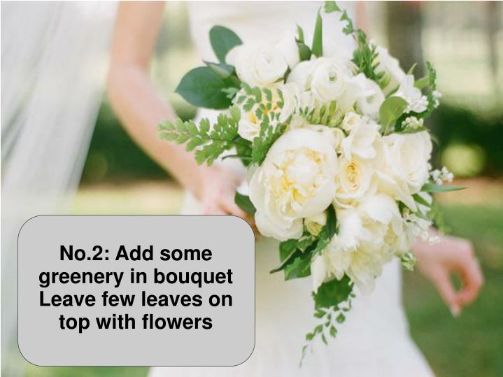 No.2: Add some greenery in bouquet