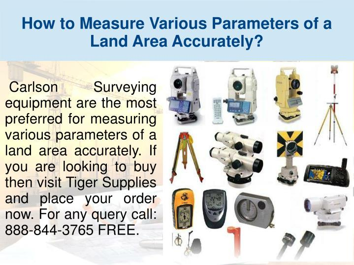 Carlson Surveying equipment are the most preferred for measuring various parameters of a land area accurately. If you are looking to buy then visit Tiger Supplies and place your order now. For any query call:   888-844-3765 FREE.
