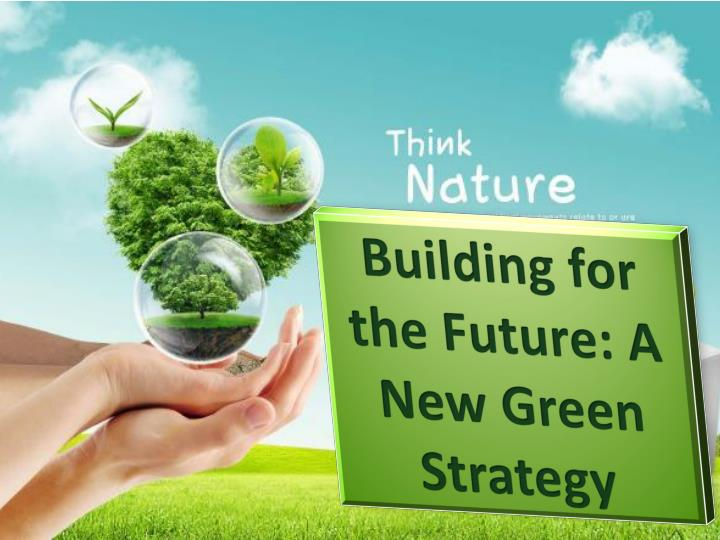 Building for the Future: A New Green Strategy