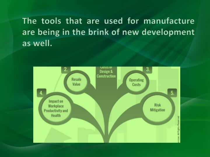 The tools that are used for manufacture are being in the brink of new development as