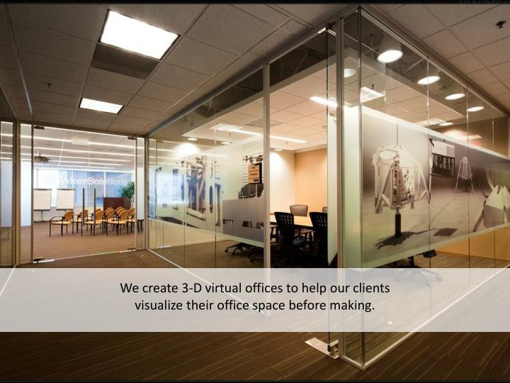 We create 3-D virtual offices to help our clients
