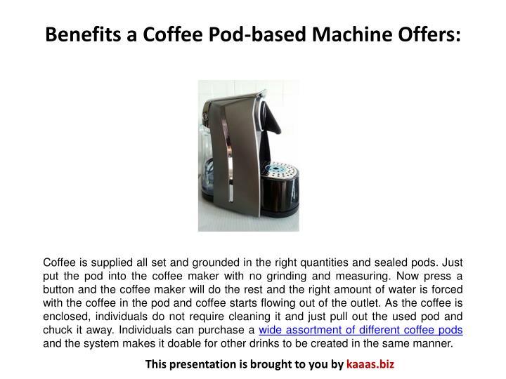 Benefits a Coffee Pod-based Machine Offers: