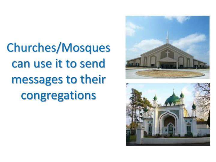 Churches/Mosques can use it to send messages to their congregations