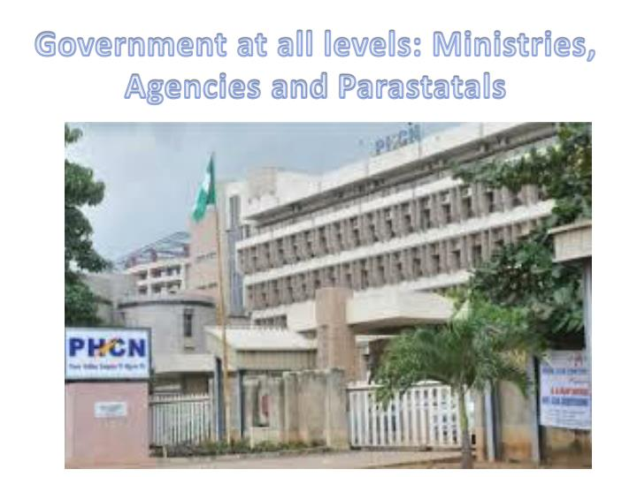 Government at all levels: Ministries, Agencies and