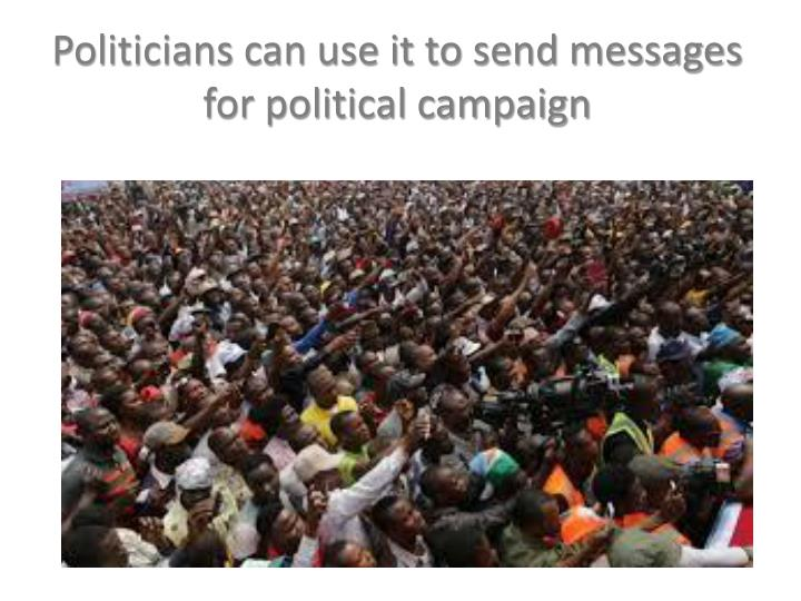 Politicians can use it to send messages