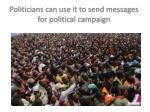 politicians can use it to send messages for political campaign