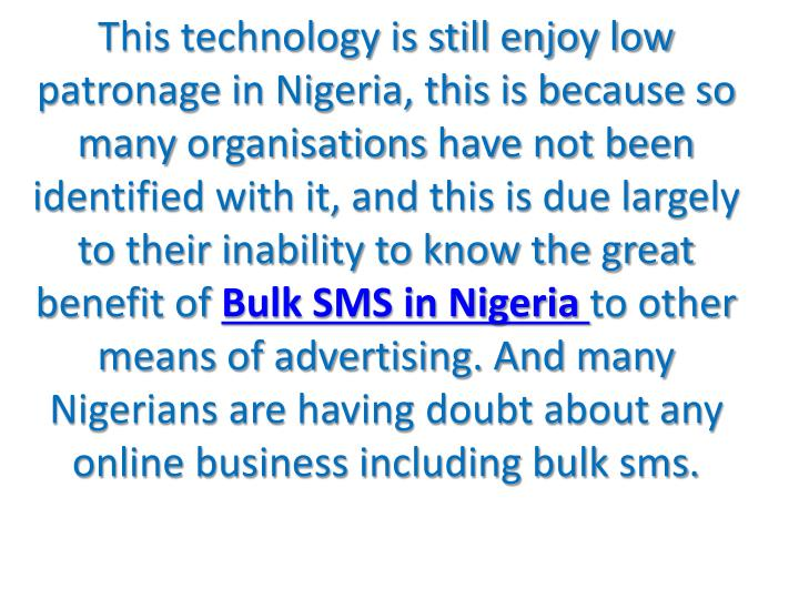 This technology is still enjoy low patronage in Nigeria, this is because so many