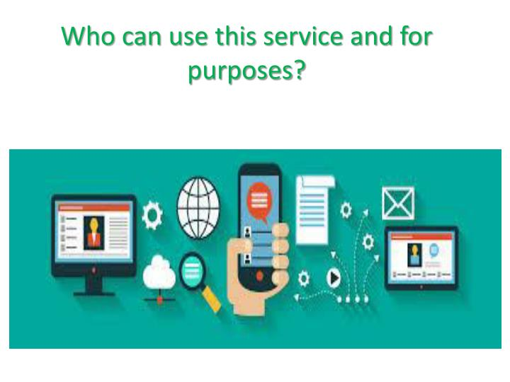 Who can use this service and for purposes?