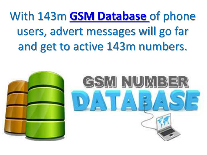 With 143m gsm database of phone users advert messages will go far and get to active 143m numbers