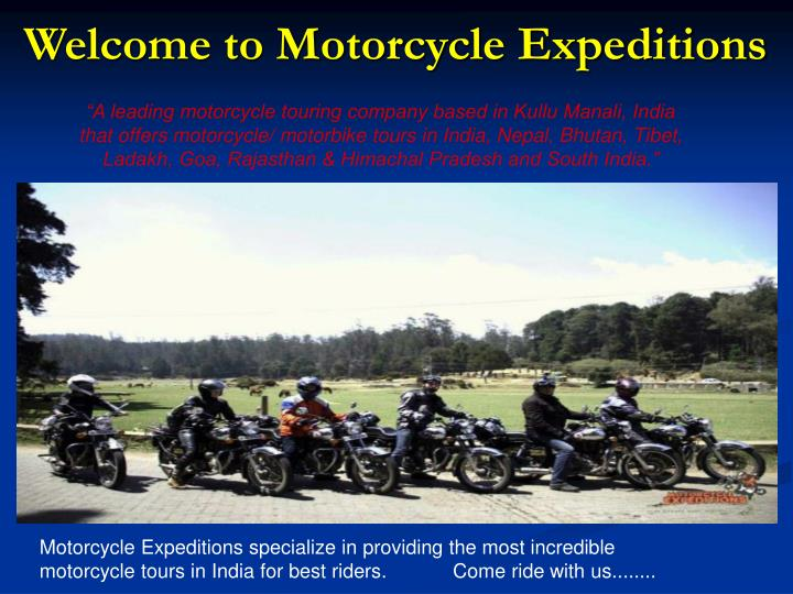 """""""A leading motorcycle touring company based in Kullu Manali, India that offers motorcycle/ motorbike tours in India, Nepal, Bhutan, Tibet, Ladakh, Goa, Rajasthan & Himachal Pradesh and South India."""""""