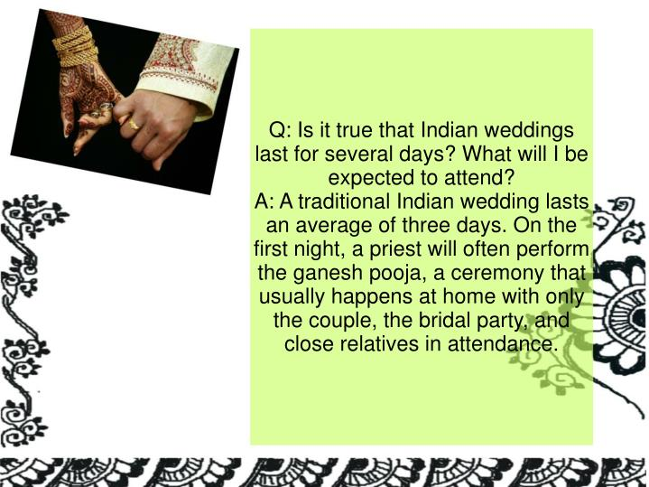 Q: Is it true that Indian weddings last for several days? What will I be expected to attend?