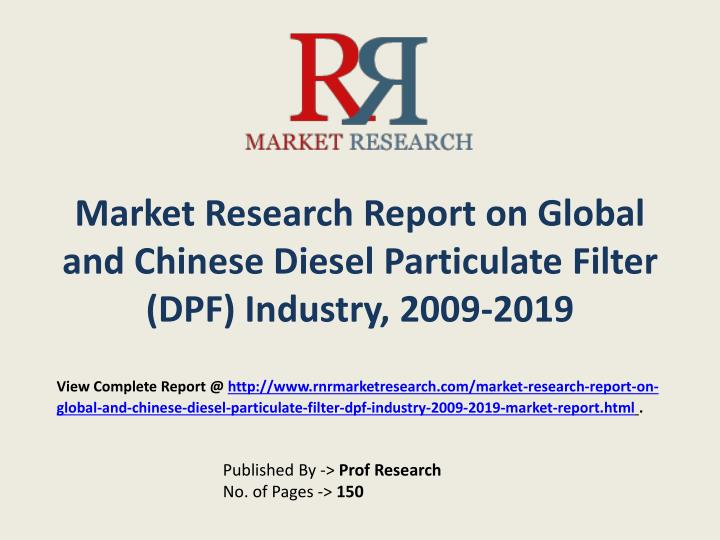 Market research report on global and chinese diesel particulate filter dpf industry 2009 2019