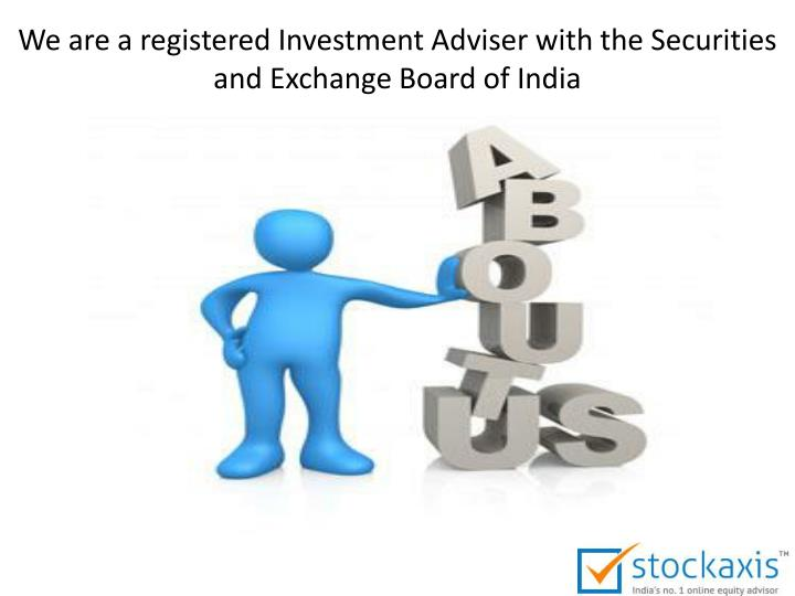 We are a registered Investment Adviser with the Securities and Exchange Board of India