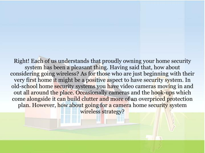 Right! Each of us understands that proudly owning your home security system has been a pleasant thin...