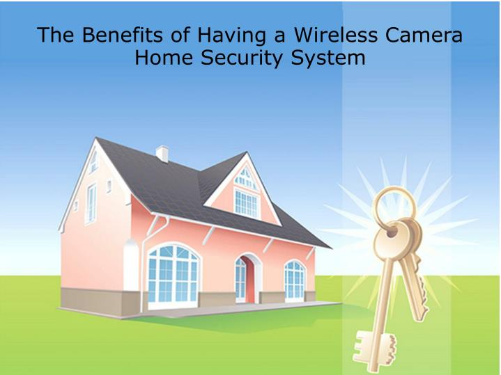 The benefits of having a wireless camera home security system