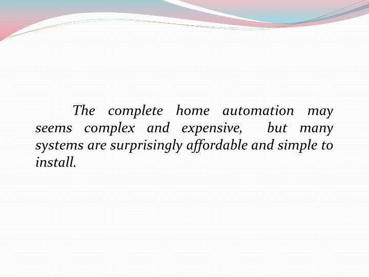 The complete home automation may seems complex and expensive,