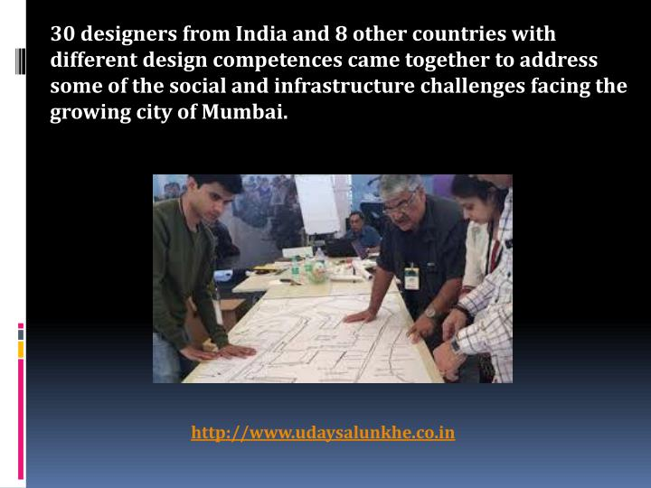 30 designers from India and 8 other countries with different design competences came together to address some of the social and infrastructure challenges facing the growing city of Mumbai.