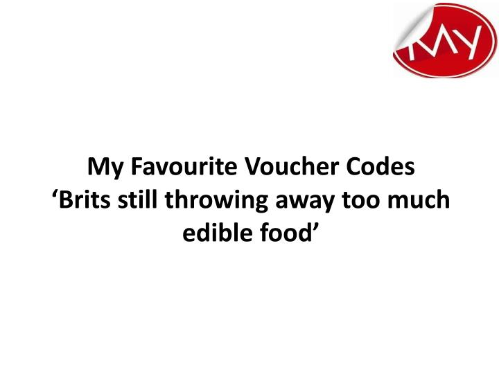 My favourite voucher codes brits still throwing away too much edible food