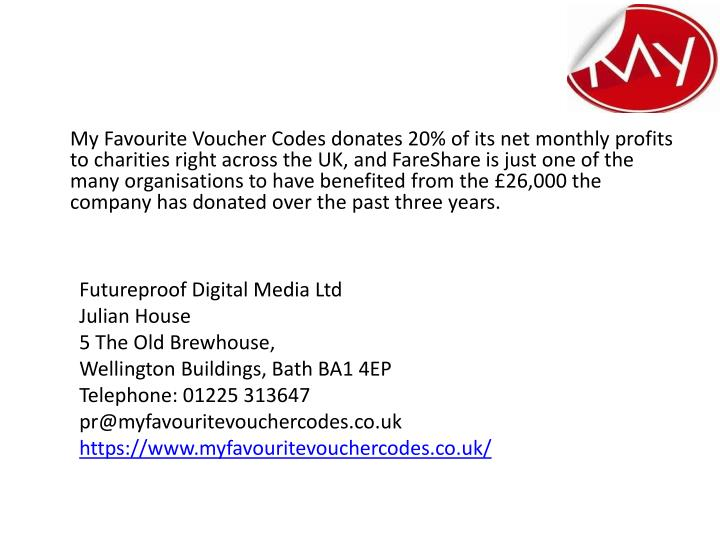 My Favourite Voucher Codes donates 20% of its net monthly profits to charities right across the UK, and