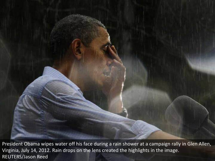 President Obama wipes water off his face during a rain shower at a campaign rally in Glen Allen, Virginia, July 14, 2012. Rain drops on the lens created the highlights in the image. REUTERS/Jason Reed