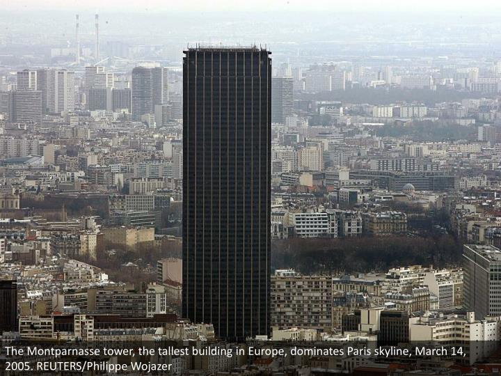 The Montparnasse tower, the tallest building in Europe, dominates Paris skyline, March 14, 2005. REUTERS/Philippe Wojazer
