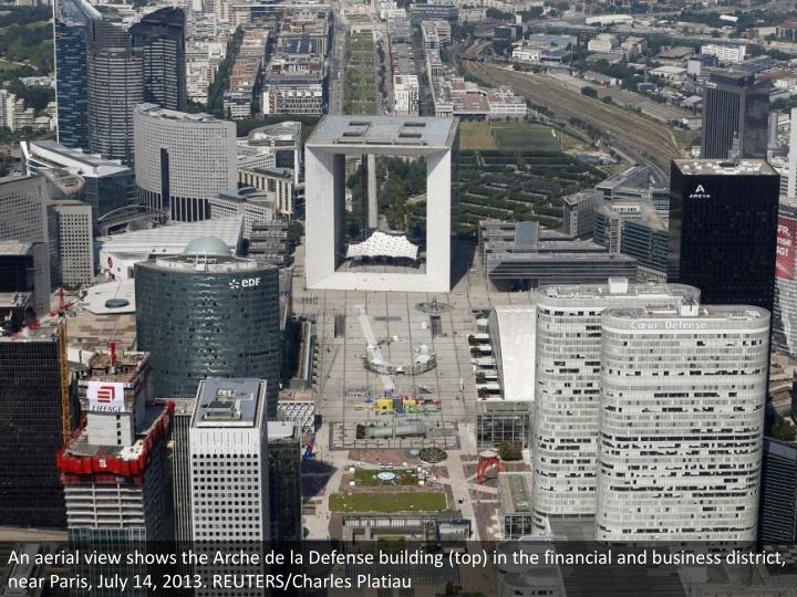 An aerial view shows the Arche de la Defense building (top) in the financial and business district, near Paris, July 14, 2013. REUTERS/Charles Platiau
