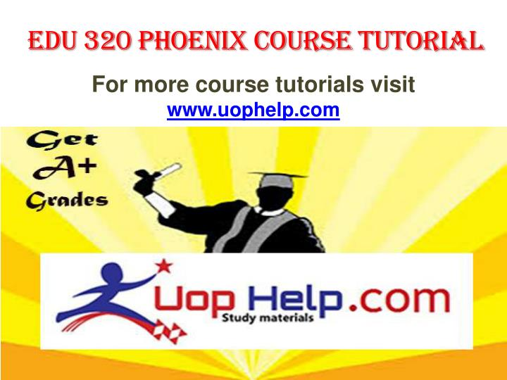 EDU 320 PHOENIX Course Tutorial