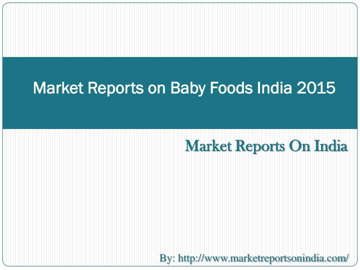 Market Reports on Baby Foods India 2015