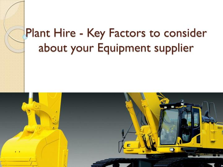 Plant hire key factors to consider about your equipment supplier