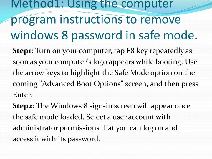 Method1: Using the computer program instructions to remove windows 8 password in safe mode.