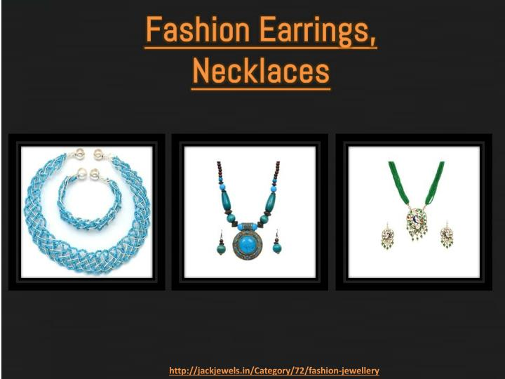 Fashion Earrings, Necklaces