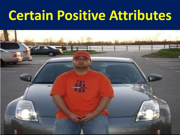 Certain positive attributes