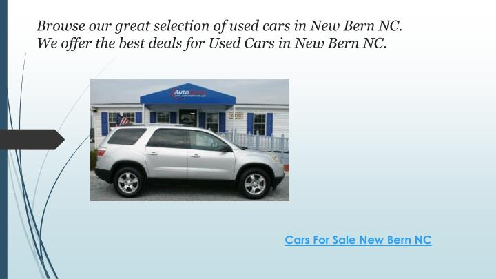 Browse our great selection of used cars in New Bern NC.