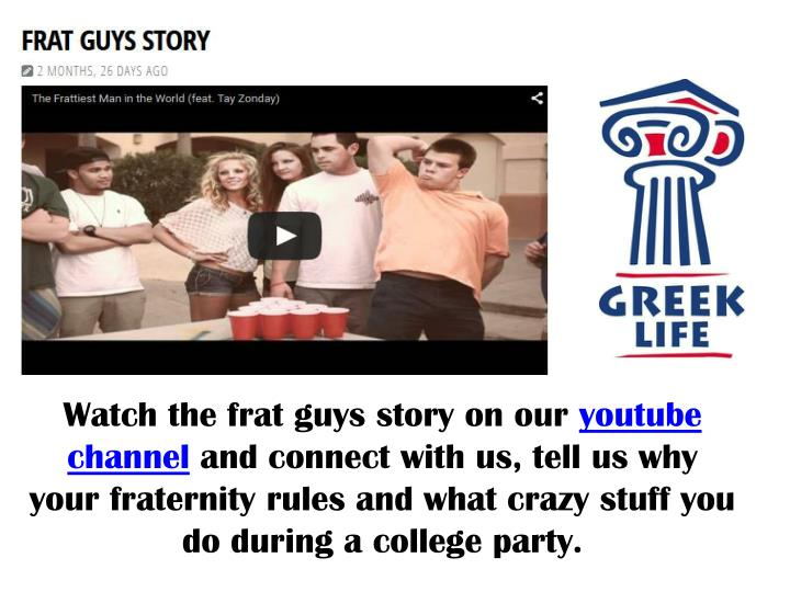 Watch the frat guys story on our
