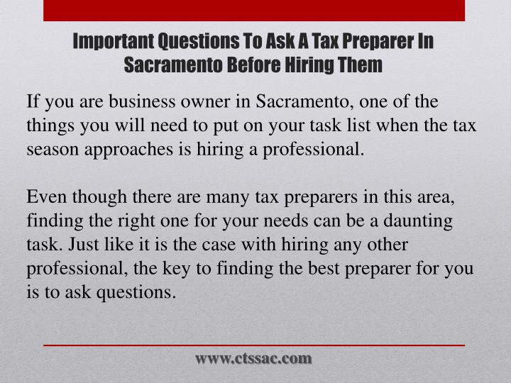 If you are business owner in Sacramento, one of the things you will need to put on your task list when the tax season approaches is hiring a professional.